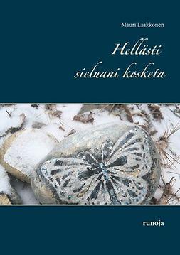 Laakkonen, Mauri - Hellästi sieluani kosketa: runoja, e-bok