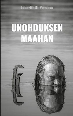 Pesonen, Juha-Matti - Unohduksen maahan, e-kirja