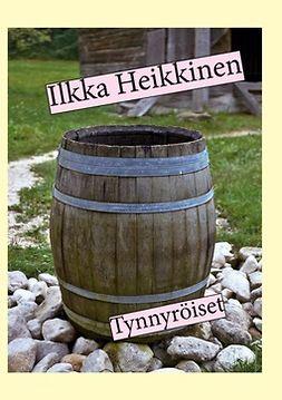 Heikkinen, Ilkka - Tynnyröiset, e-kirja