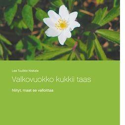 Niskala, Lea Tuulikki - Valkovuokko kukkii taas: Niityt, maat se valloittaa, e-kirja