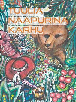 Malpartida, Charlene - Tuulia -Naapurina Karhu, e-kirja