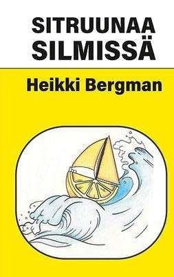 Bergman, Heikki - Sitruunaa silmissä, e-kirja