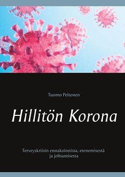 Peltonen, Tuomo - Hillitön Korona: Terveyskriisin ennakoinnista, etenemisestä ja johtamisesta, e-kirja