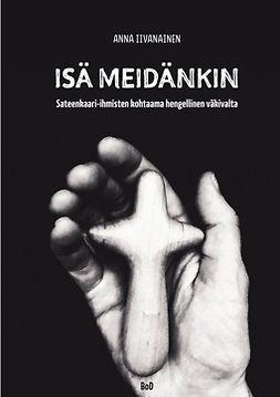 Iivanainen, Anna - Isä meidänkin: Sateenkaari-ihmisten kohtaama hengellinen väkivalta, e-kirja
