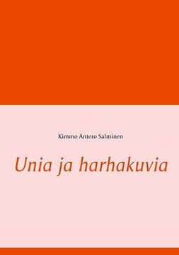 Salminen, Kimmo Antero - Unia ja harhakuvia, ebook