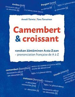 Taimio, Anneli - Camembert & croissant: Ranskan ääntäminen A:sta Z:aan. Prononciation française de A à Z, ebook