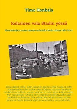 Honkala, Timo - Keltainen valo Stadin yössä: Historiatietoja ja nuoren taksarin muisteloita Stadin taksista 1960-70-luv., e-kirja