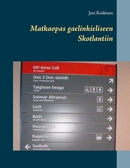 Koskinen, Jani - Matkaopas gaelinkieliseen Skotlantiin, ebook