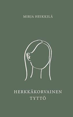 Heikkilä, Mirja - Herkkäkorvainen tyttö, e-kirja