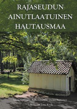 Arpiainen, Heikki - Rajaseudun ainutlaatuinen hautausmaa: Virolahden hautahistoriaa, e-kirja