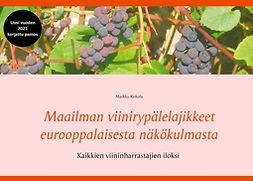Kiskola, Markku - Maailman viinirypälelajikkeet eurooppalaisesta näkökulmasta, e-kirja
