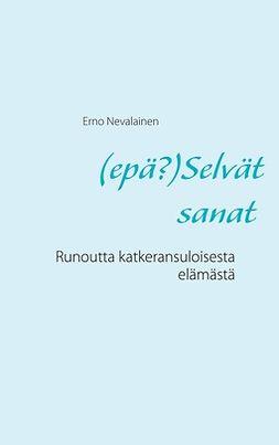 Nevalainen, Erno - (epä?)Selvät sanat: Runoutta katkeransuloisesta elämästä, ebook