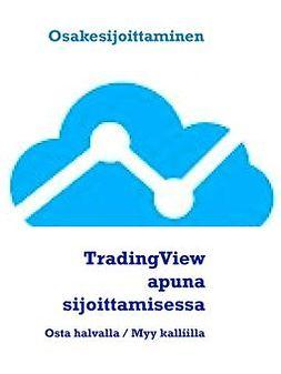 Mäki-Kojola, Jarno - TradingView apuna sijoittamisessa: Osta halvalla / Myy kalliilla, e-kirja