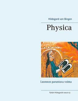 Bingen, Hildegard von - Physica: Luonnon parantava voima, ebook