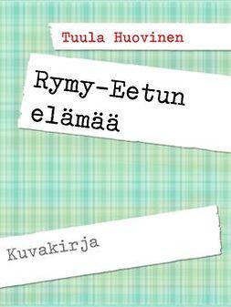 Huovinen, Tuula - Rymy-Eetun elämää, ebook
