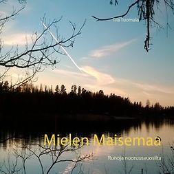 Tuomala, Tiia - Mielen Maisemaa: Runoja nuoruusvuosilta, e-kirja