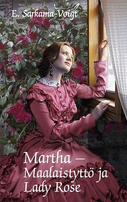 Sarkama-Voigt, Eila - Martha -Maalaistyttö ja Lady Rose, e-kirja