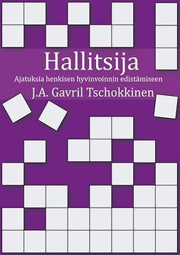 Tschokkinen, J.A. Gavril - Hallitsija: Ajatuksia henkisen hyvinvoinnin edistämiseen, e-kirja