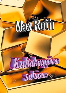 Roth, Max - Kultakauppiaan salaisuus, ebook