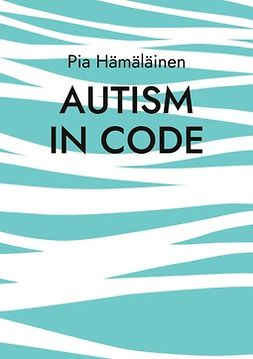 Hämäläinen, Pia - Autism in Code: Extrapolating from Theory and Experience, ebook