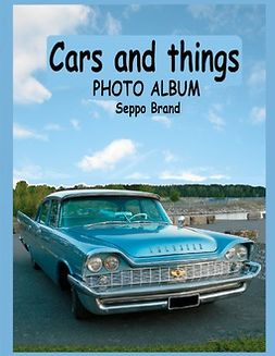 Brand, Seppo - Cars and things: Photo album Seppo Brand, e-kirja