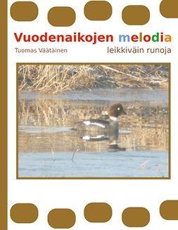 Väätäinen, Tuomas - Vuodenaikojen melodia: leikkiväin runoja, ebook