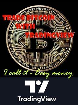 Mäki-Kojola, Jarno - Trade bitcoin with Tradingview: I call it - Easy money, ebook