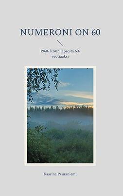 Peuraniemi, Kaarina - Numeroni on 60: 1960- luvun lapsesta 60- vuotiaaksi, ebook