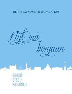 Kim, Jeongdo - Nyt mä bonjaan: Suomi-stadi-sanakirja, ebook