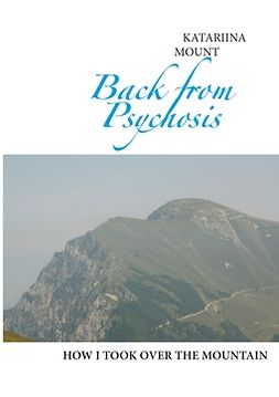 Mount, Katariina - Back from Psychosis: how I took over the mountain, e-kirja