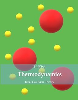 Kivi, U. - Thermodynamics: Ideal Gas Basic Theory, ebook