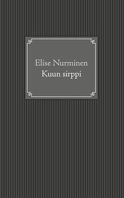 Nurminen, Elise - Kuun sirppi, e-bok