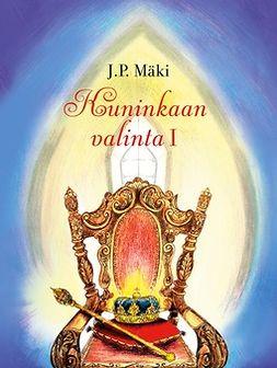 Mäki, J. P. - Kuninkaan valinta I, e-kirja