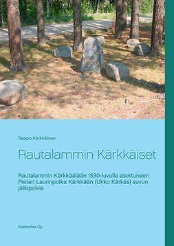Espoo, Elektraflex Oy - Rautalammin Kärkkäiset: Rautalammin Kärkkäälään 1530-luvulla asettuneen Pietari Laurinpoika Kärkkään (Ukko Kärkäs) suvun jälkipolvia, e-kirja