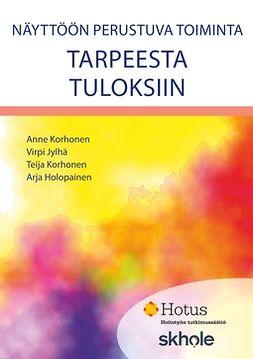 Holopainen, Arja - Näyttöön perustuva toiminta: Tarpeesta tuloksiin, e-kirja