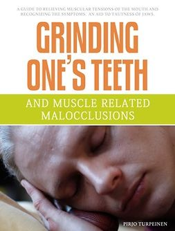 Turpeinen, Pirjo - Grinding One's Teeth and Muscle Related Malocclusions, e-kirja
