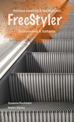Ruuhilahti, Susanna - FreeStyler (Suunnitelmia & Sattumia): voittava viestiintä & markkinointi, e-kirja