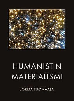 Tuomaala, Jorma - Humanistin materialismi, e-kirja