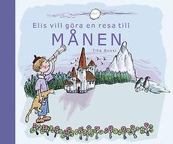 Rossi, Tita - Elis vill göra en resa till månen, ebook