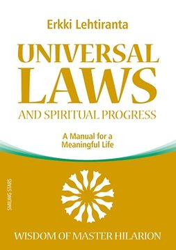 Lehtiranta, Erkki - Universal Laws and Spiritual Progress: A Manual for a Meaningful Life; Wisdom of Master Hilarion, ebook