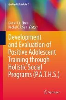 SHEK, Daniel T.L. - Development and Evaluation of Positive Adolescent Training through Holistic Social Programs (P.A.T.H.S.), ebook