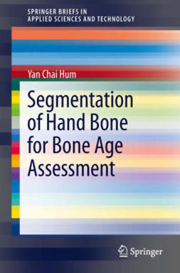 Hum, Yan Chai - Segmentation of Hand Bone for Bone Age Assessment, ebook