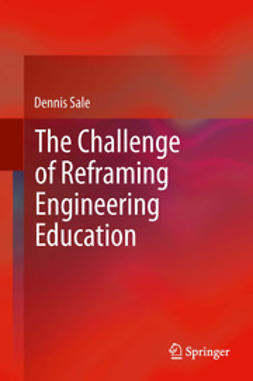 Sale, Dennis - The Challenge of Reframing Engineering Education, ebook