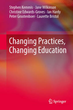 Kemmis, Stephen - Changing Practices, Changing Education, ebook