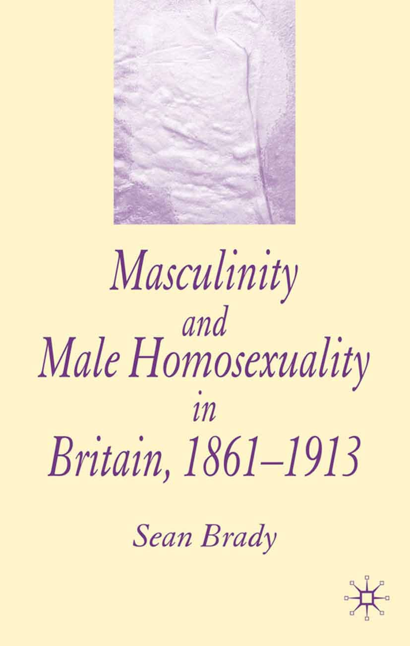 Brady, Sean - Masculinity and Male Homosexuality in Britain, 1861–1913, ebook