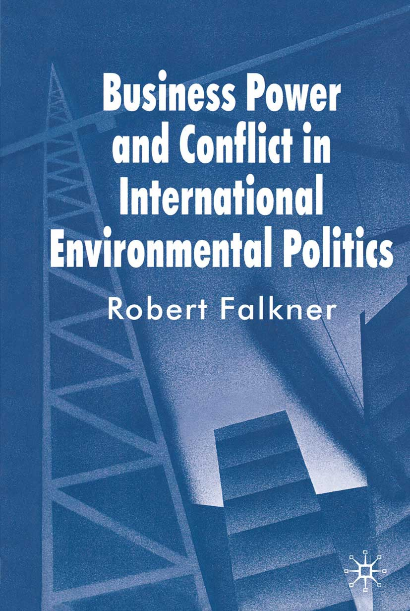 Falkner, Robert - Business Power and Conflict in International Environmental Politics, ebook