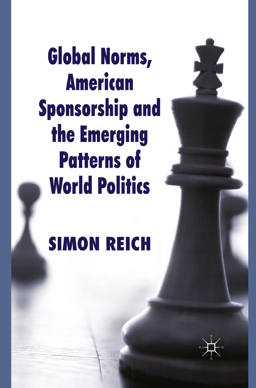 Reich, Simon - Global Norms, American Sponsorship and the Emerging Patterns of World Politics, ebook