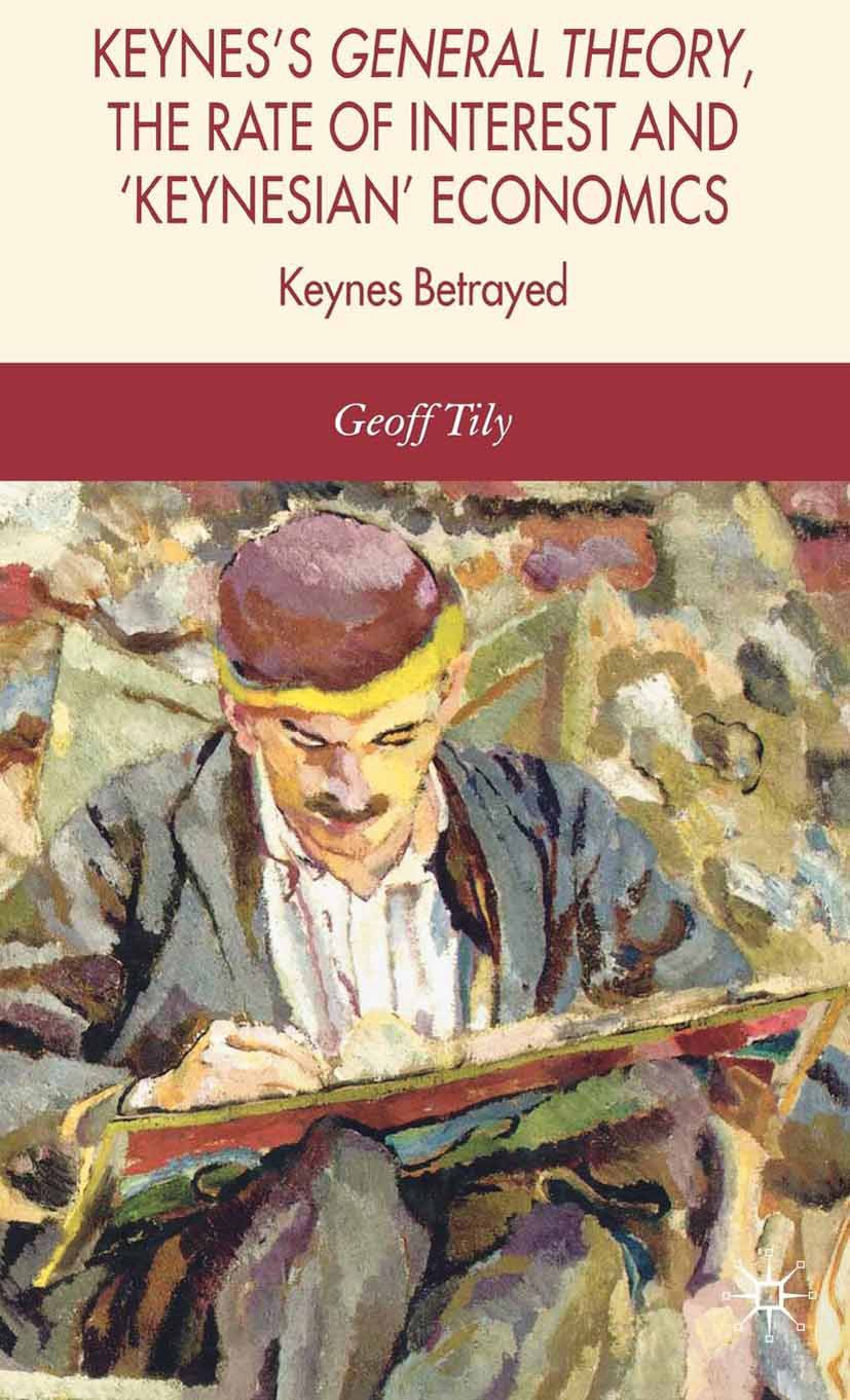 """Tily, Geoff - Keynes's <Emphasis Type=""""Italic"""">General Theory</Emphasis>, the Rate of Interest and 'Keynesian' Economics, ebook"""