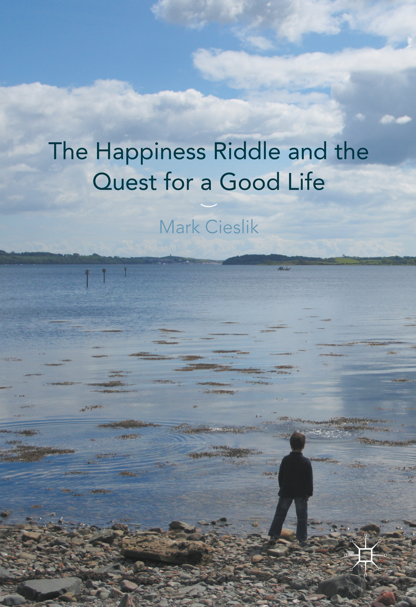 Cieslik, Mark - The Happiness Riddle and the Quest for a Good Life, ebook