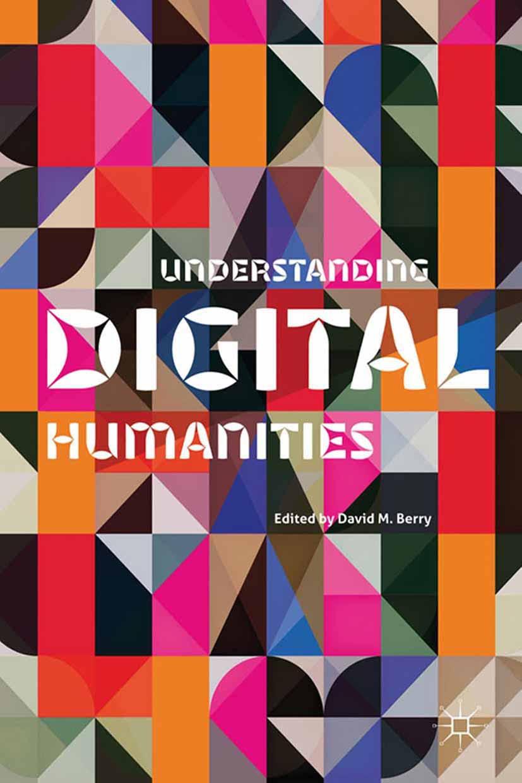 Berry, David M. - Understanding Digital Humanities, ebook